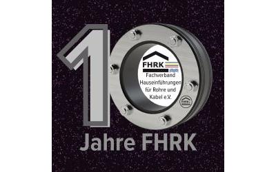 FHRK Verband Hauseinführungen für Rohre und Kabel e.V. feiert 10-jähriges Bestehen